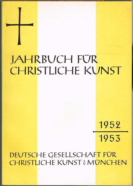 Jahrbuch für christliche Kunst 1952/53. 53. Jahresgabe der deutschen Gesellschaft für christliche Kunst.