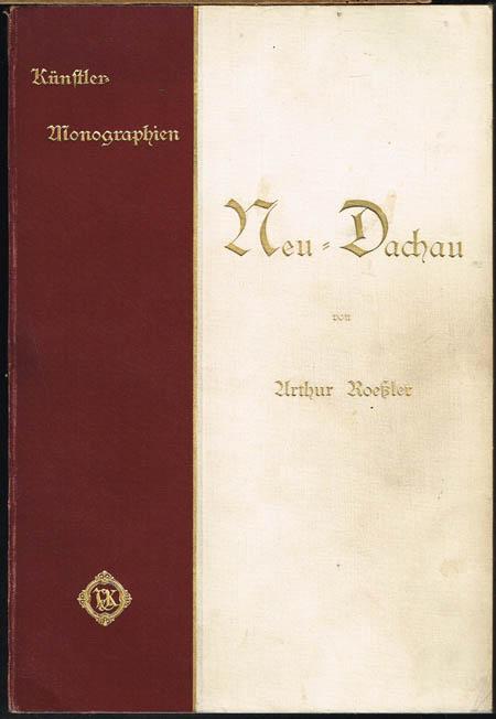 Arthur Roeßler: Neu-Dachau. Ludwig Dill, Adolf Hölzel, Arthur Langhammer. Mit 158 Abbildungen nach Gemälden und Zeichnungen.