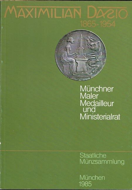 Ingrid S. Weber: Maximilian Dasio 1865-1954. Münchner Maler, Medailleur und Ministerialrat. Ausstellungskatalog.