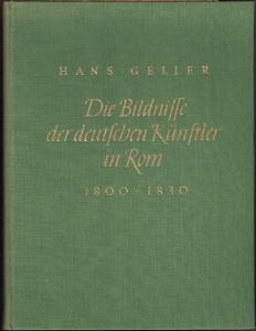 Hans Geller: Die Bildnisse der deutschen Künstler in Rom 1800 - 1830. Mit einer Einführung in die Kunst der Deutschrömer von Herbert von Einem.