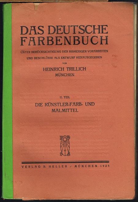 Heinrich Trillich: Das Deutsche Farbenbuch. Unter Berücksichtigung der bisherigen Vorarbeiten und Beschlüsse als Entwurf herausgegeben. II. Teil: Die Künstler-Farb- und Malmittel.