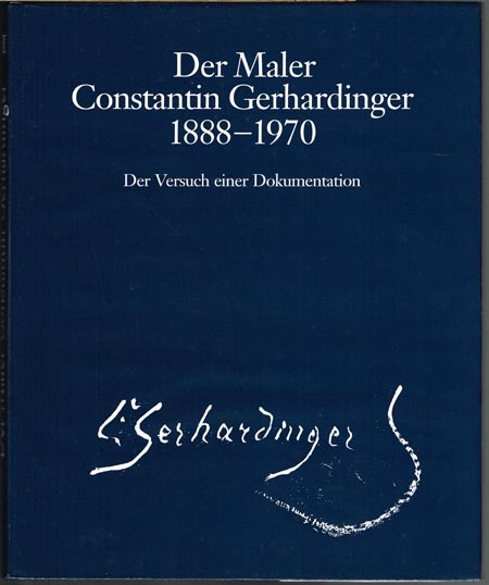 Der Maler Constantin Gerhardinger 1888-1970. Band II. Der Versuch einer Dokumentation von Hans Constantin Faußner und Bernhard Hauser.