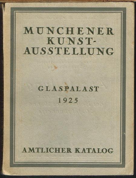 Münchener Kunstausstellung im Glaspalast 1925. Veranstaltet von der Münchener Künstler-Genossenschaft und Münchener Secession in Verbindung mit dem Bayerischen Kunstgewerbe-Verein. Amtlicher Katalog.