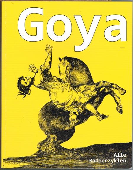 Francisco de Goya. Alle Radierzyklen. Texte: Dr. Kurt Ruppert. Herausgeber: Münchner Künstlerhaus-Stiftung.