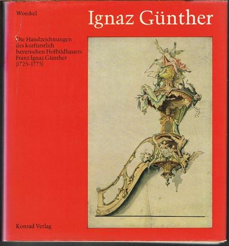 Ignaz Günther. Die Handzeichnungen des kurfürstlich bayerischen Hofbildhauers Franz Ignaz Günther (1725-1775). Von Gerhard P. Woeckel.