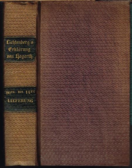 G. C. Lichtenberg's ausführliche Erklärung der Hogarthischen Kupferstiche mit verkleinerten aber vollständigen Copien derselben von E. Riepenhausen.