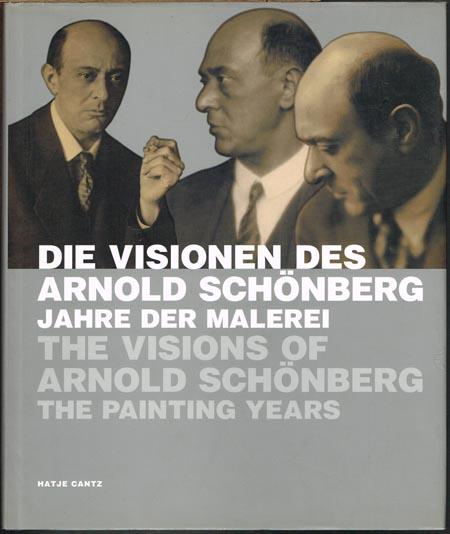 Die Visionen des Arnold Schönberg. Jahre der Malerei. The Visions of Arnold Schönberg. The Painting Years.