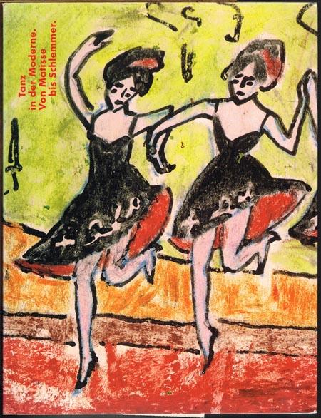 Tanz in der Moderne. Von Matisse bis Schlemmer. Ausstellungskatalog.