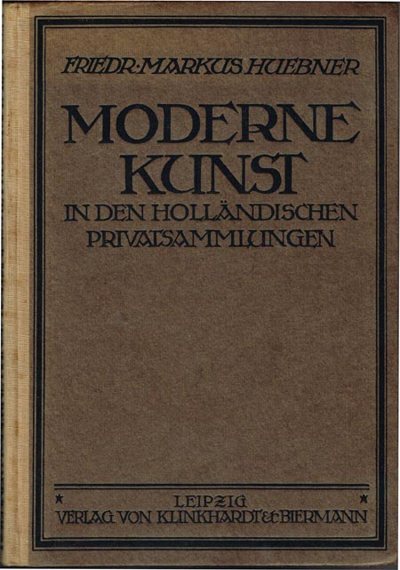 Friedrich Markus Huebner: Moderne Kunst in den Privatsammlungen Europas. Band I: Holland. Mit 64 Abbildungen.