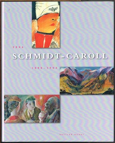 Erna Schmidt-Caroll. 1896-1964. Mit Beiträgen von Burcu Dogramaci und Ingrid von der Dollen und zeitgenössischen Texten von Koo Bickenbach, Eberhard Hölscher und Eberhard Ruhmer.