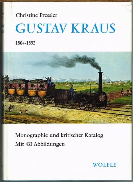 Christine Pressler: Gustav Kraus 1804-1852. Monographie und kritischer Katalog. Mit 433 Abbildungen.