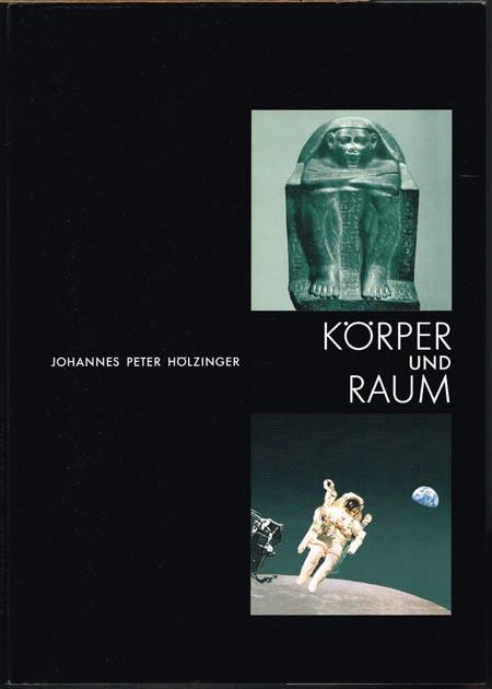 Johannes Peter Hölzinger: Körper und Raum.