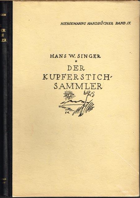 Hans Wolfgang Singer: Handbuch für Kupferstichsammler. Technische Erklärungen / Ratschläge für das Sammeln und das Aufbewahren. Mit 11 Originalgraphiken.