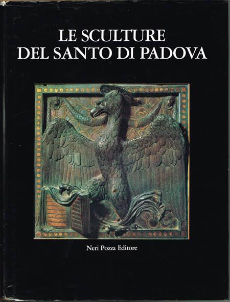 Le Sculture del Santo di Padova a cura di Giovanni Lorenzoni. 315 illustrazioni in nero - 8 a colori.