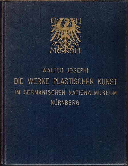 Walter Josephi: Die Werke Plastischer Kunst im Germanischen Nationalmuseum Nürnberg. Mit 64 Tafeln und 160 Textabbildungen.
