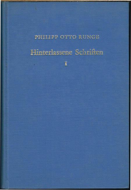 Philipp Otto Runge. Hinterlassene Schriften. Herausgegeben von dessen ältestem Bruder. Erster Teil. Mit 7 Bildern. Faksimiledruck nach der Ausgabe von 1840-1841.