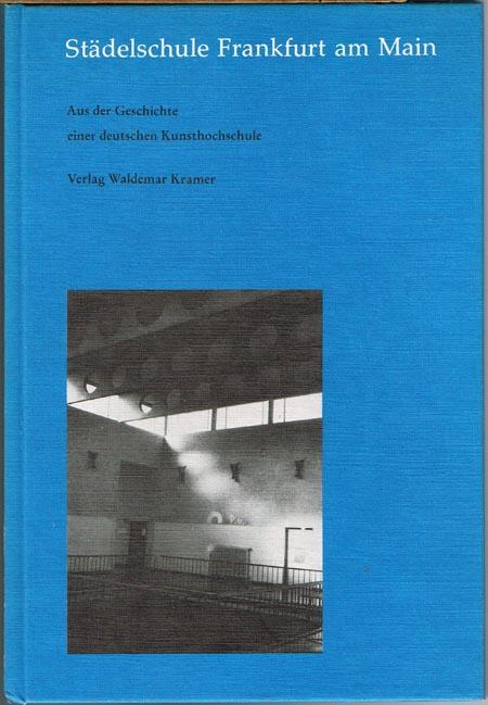 Verein Freunde der Städelschule e.V. Frankfurt (Hrsg.): Städelschule Frankfurt am Main. Aus der Geschichte einer deutschen Kunsthochschule.