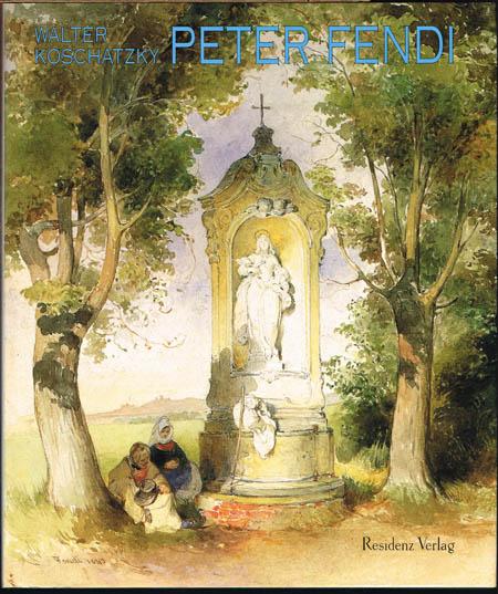 Walter Koschatzky: Peter Fendi (1796-1842). Künstler, Lehrer und Leitbild. Mit Beiträgen von Hubert Adolph und Alfred Bernhard-Walcher.