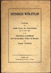 August Grisebach: Heinrich Wölfflin. Vortrag aus Anlaß seines 60. Geburtstages am 21. Juni 1924 in der Schlesischen Gesellschaft für Vaterländische Kultur zu Breslau.