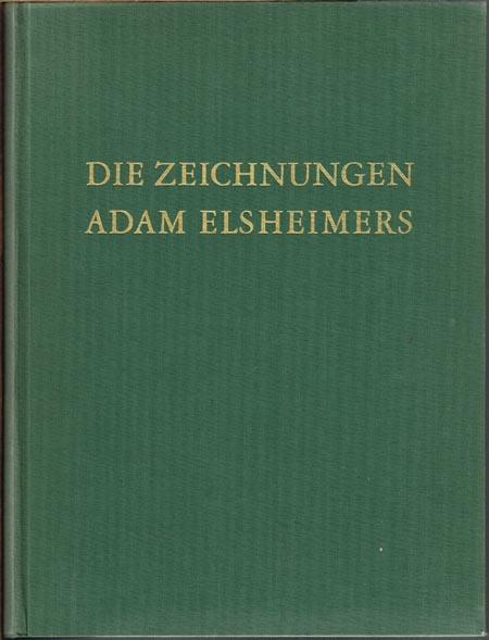Hans Möhle: Die Zeichnungen Adam Elsheimers. Das Werk des Meisters und der Problemkreis Elsheimer - Goudt.