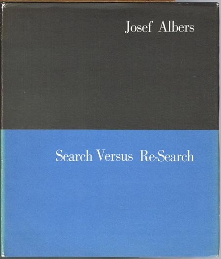 Josef Albers: Search Versus Re-Search. Three lectures by Josef Albers at Trinity College, April 1965.
