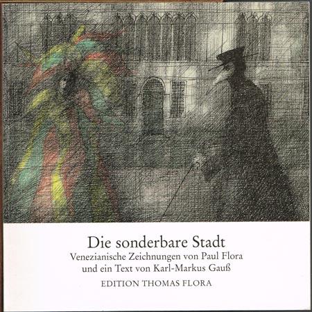 Die sonderbare Stadt. Venezianische Zeichnungen von Paul Flora und ein Text von Karl-Markus Gauß.