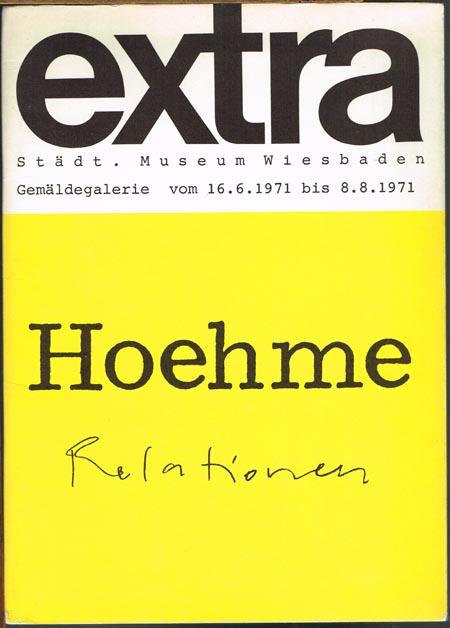 extra. Hoehme. Relationen. Städt. Museum Wiesbaden. Gemäldegalerie vom 16. 6. 1971 bis 8. 8. 1971.