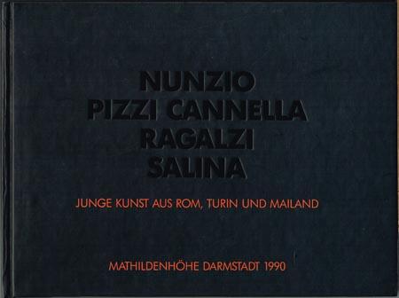 Nunzio Pizzi Cannella Ragalzi Salina. Junge Kunst aus Rom, Turin und Mailand. 16. Dezember 1990 - 27. Januar 1991.