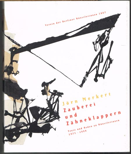 Jörn Merkert: Zauberei und Zähneklappern. Texte und Reden zu Künstlerinnen 1973 - 1999. Redaktion Felicitas Rink.