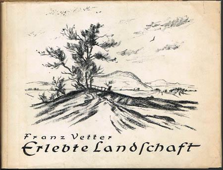 Franz Vetter. Erlebte Landschaft. Bilder und Worte.