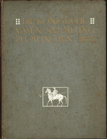 Johannes Sieveking und Rudolf Hackl (Hrsg.): Die Königliche Vasen-Sammlung zu München. Band I.: Die älteren nichtattischen Vasen. Text von R. Hackl.