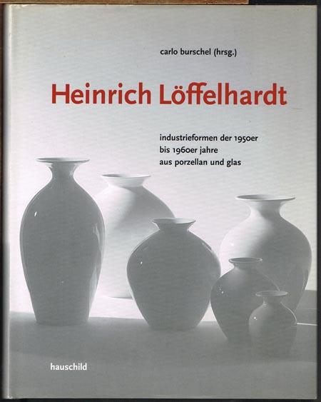 """Carlo Burschel (Hrsg.): Heinrich Löffelhardt. Industrieformen der 1950er bis 1960er Jahre aus Porzellan und Glas. Die """"gute Form"""" als Vorbild für nachhaltiges Design."""