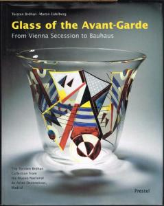 Torsten Bröhan - Martin Eidelberg: Glass of the Avant-Garde. From Vienna Secession to Bauhaus.