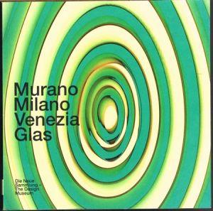 Murano. Milano. Venezia. Glas. Die Neue Sammlung - The Design Museum.