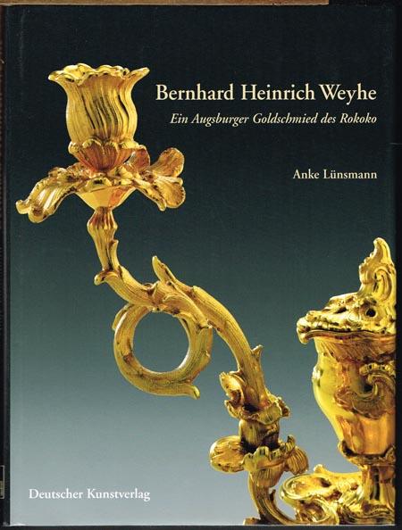Anke Lünsmann: Bernhard Heinrich Weyhe (1702-1782). Ein Augsburger Goldschmied des Rokoko.