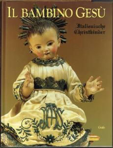 Chiara Basta und Elisabetta Silvestrini: Il Bambino Gesù. Italienische Christkinder.
