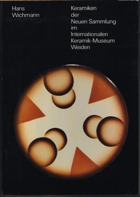 Hans Wichmann: Keramiken der Neuen Sammlung im Internationalen Keramik-Museum Weiden.