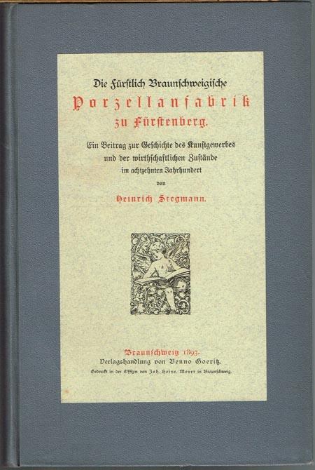 Heinrich Stegmann: Die fürstlich Braunschweigische Porzellanfabrik zu Fürstenberg. Ein Beitrag zur Geschichte des Kunstgewerbes und der wirtschaftlichen Zustände im achtzehnten Jahrhundert.