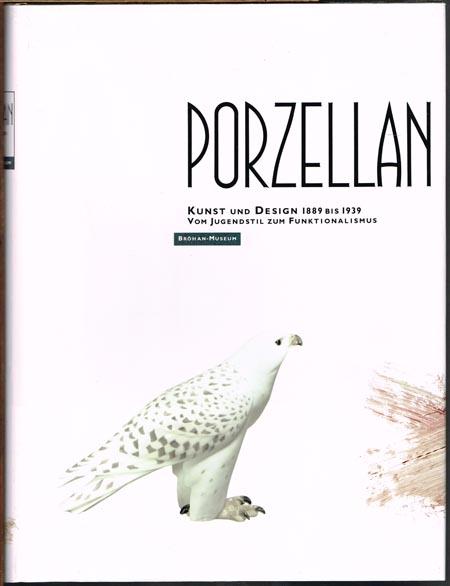Porzellan. Kunst und Design 1889 bis 1939. Vom Jugendstil zum Funktionalismus. Erster Band (von 2).