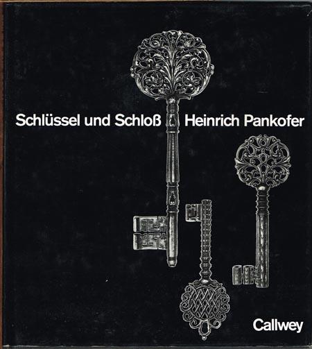 Schlüssel und Schloß. Schönheit, Form und Technik im Wandel der Zeiten aufgezeigt an der Sammlung Heinrich Pankofer.