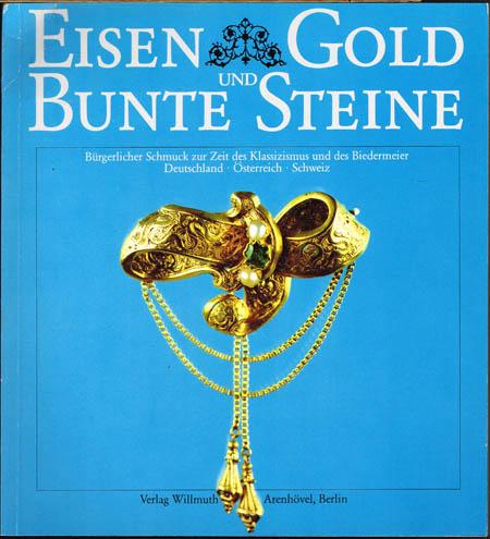 Eisen, Gold und bunte Steine. Bürgerlicher Schmuck zur Zeit des Klassizismus und des Biedermeier [in] Deutschland, Österreich, Schweiz.