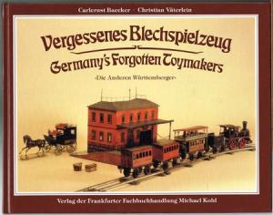 """Carlernst Baecker / Christian Väterlein: Vergessenes Blechspielzeug. Germany's Forgotten Toymakers. """"Die Anderen Württemberger""""."""