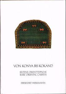 Eberhart Herrmann: Von Konya bis Kokand. Seltene Orientteppiche III. Rare Oriental Carpets. Mit einem Vorwort von Eberhart Herrmann sowie einem Essay 'Über zentralisierte Muster' von Jon Thompson.
