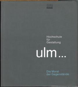 Hochschule für Gestaltung ulm ... Die Moral der Gegenstände. Herausgegeben von Herbert Lindinger.