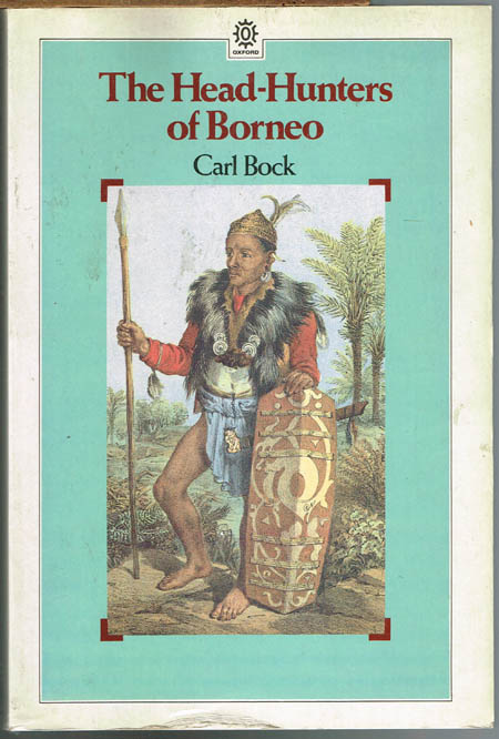 Carl Bock: The Head-Hunters of Borneo. A Narrative of Travel up the Mahakkam and down the Barito; Also, Journeyings in Sumatra. With an Introduction by R. H. W. Reece.