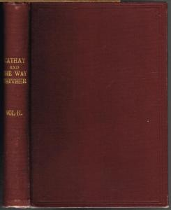 Cathay and the way thither; being a collection of Medieval Notices of China, translated and edited by Colonel Henry Yule. With preliminary Essay on the intercourse between China and the Western Nations previous to the discovery of the Cape Route. Vol. II.