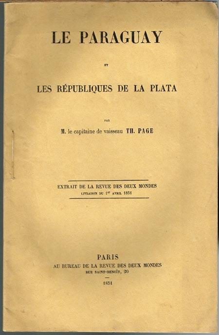 Th. Page: Le Paraguay et les Républiques de la Plata. Extrait de la Revue Des Deux Mondes, Livraison du 1er Avril 1851.
