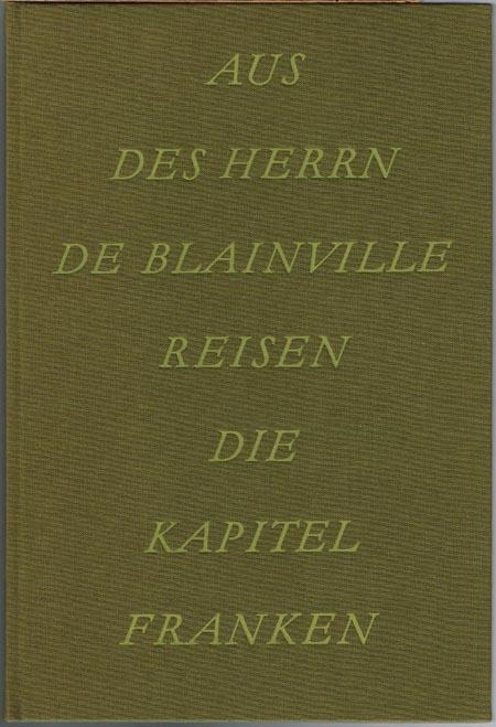 Aus des Herrn de Blainville Reisen durch Holland, Deutschland, die Schweiz und Italien. Die Kapitel Franken. Herausgegeben von Dr. Adolf Schwammberger.