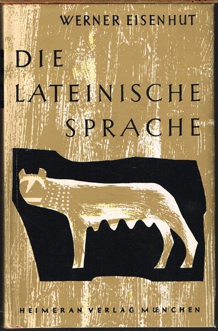 Werner Eisenhut: Die Lateinische Sprache. Ein Lehrgang für deren Liebhaber.
