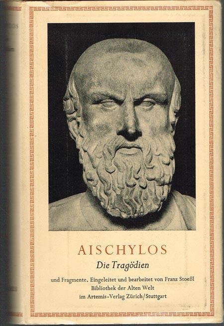 Aischylos. Die Tragödien und Fragmente. Auf Grundlage der Übersetzung von Johann Gustav Droysen bearbeitet, eingeleitet und teilweise neu übersetzt von Franz Stoessl.
